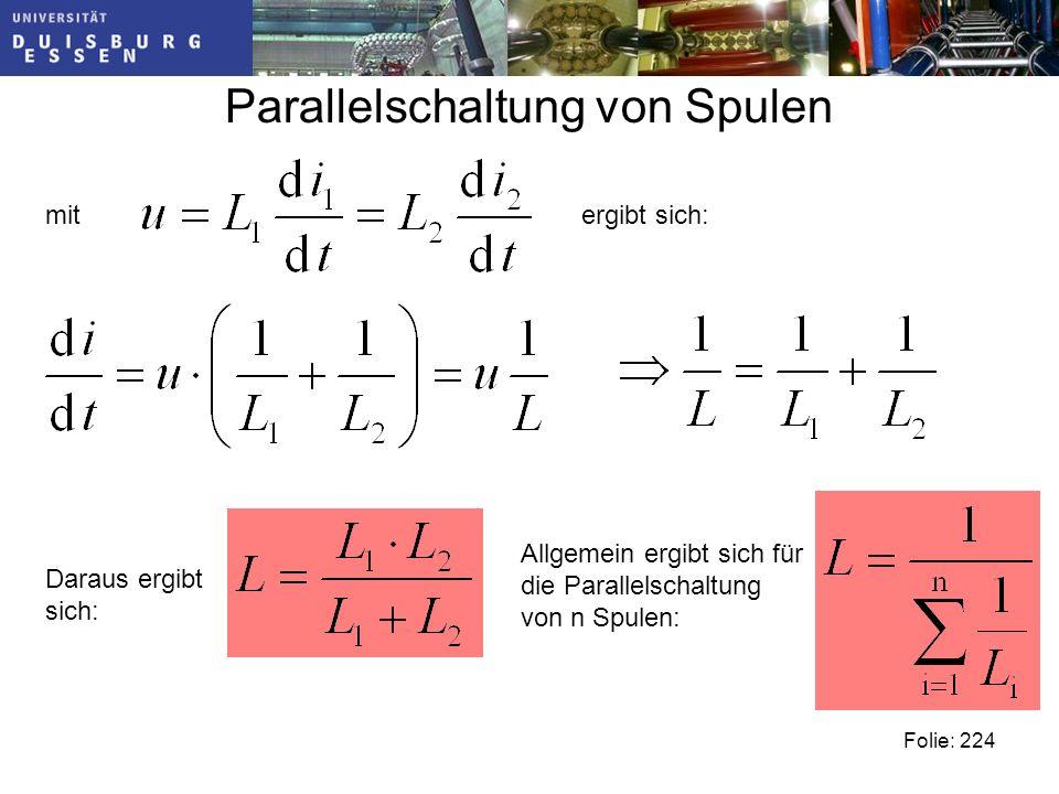Parallelschaltung von Spulen Folie: 224 Daraus ergibt sich: Allgemein ergibt sich für die Parallelschaltung von n Spulen: mitergibt sich: