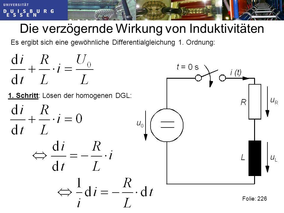 Die verzögernde Wirkung von Induktivitäten Folie: 226 Es ergibt sich eine gewöhnliche Differentialgleichung 1.
