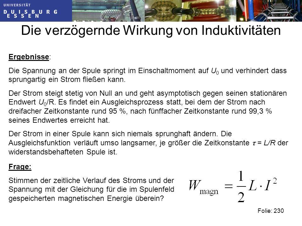 Die verzögernde Wirkung von Induktivitäten Folie: 230 Ergebnisse: Die Spannung an der Spule springt im Einschaltmoment auf U 0 und verhindert dass sprungartig ein Strom fließen kann.