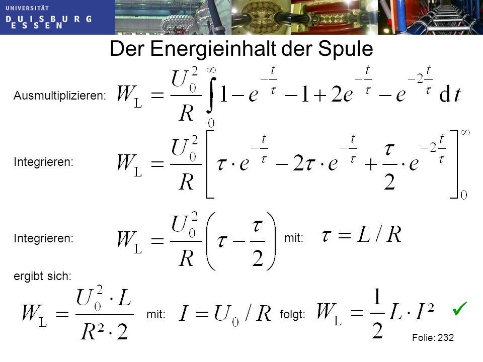 Der Energieinhalt der Spule Folie: 232 Ausmultiplizieren: Integrieren: mit: ergibt sich: folgt: