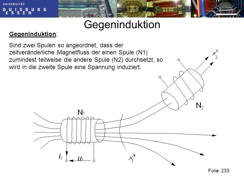 Gegeninduktion Gegeninduktion: Sind zwei Spulen so angeordnet, dass der zeitveränderliche Magnetfluss der einen Spule (N1) zumindest teilweise die andere Spule (N2) durchsetzt, so wird in die zweite Spule eine Spannung induziert.