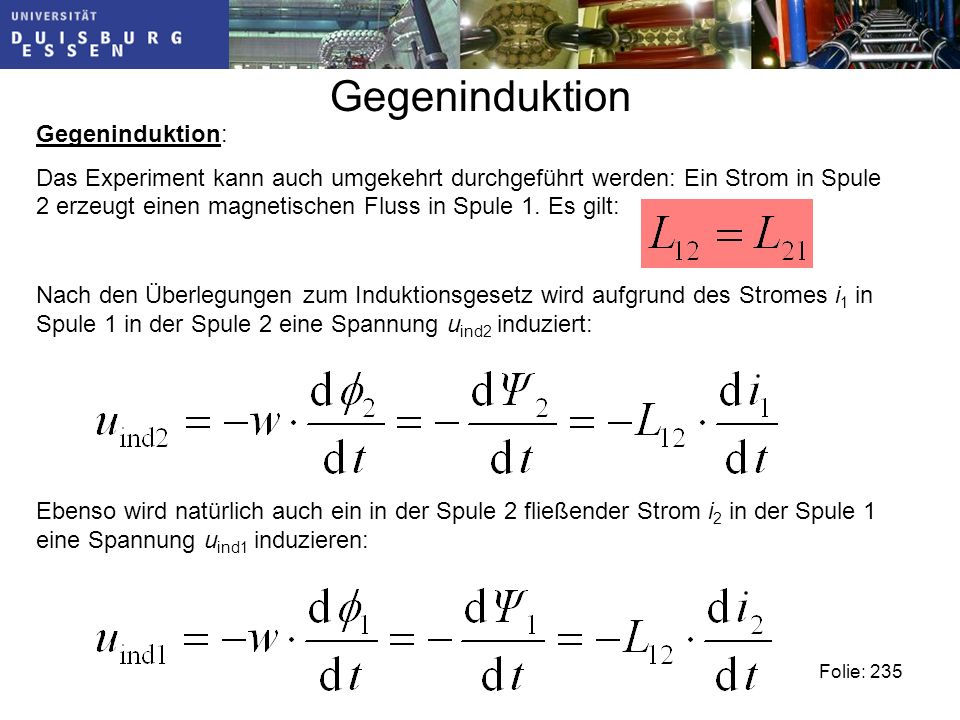 Gegeninduktion Gegeninduktion: Das Experiment kann auch umgekehrt durchgeführt werden: Ein Strom in Spule 2 erzeugt einen magnetischen Fluss in Spule 1.