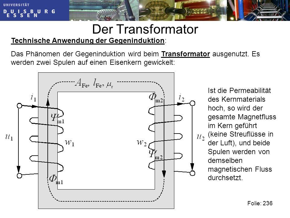 Der Transformator Technische Anwendung der Gegeninduktion: Das Phänomen der Gegeninduktion wird beim Transformator ausgenutzt.