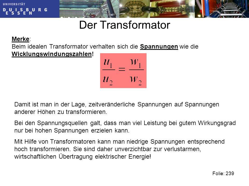 Der Transformator Merke: Beim idealen Transformator verhalten sich die Spannungen wie die Wicklungswindungszahlen.