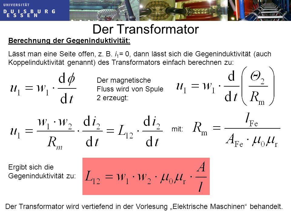 Der Transformator Berechnung der Gegeninduktivität: Lässt man eine Seite offen, z.