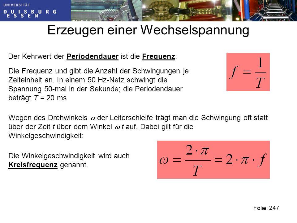 Erzeugen einer Wechselspannung Folie: 247 Der Kehrwert der Periodendauer ist die Frequenz: Die Frequenz und gibt die Anzahl der Schwingungen je Zeiteinheit an.
