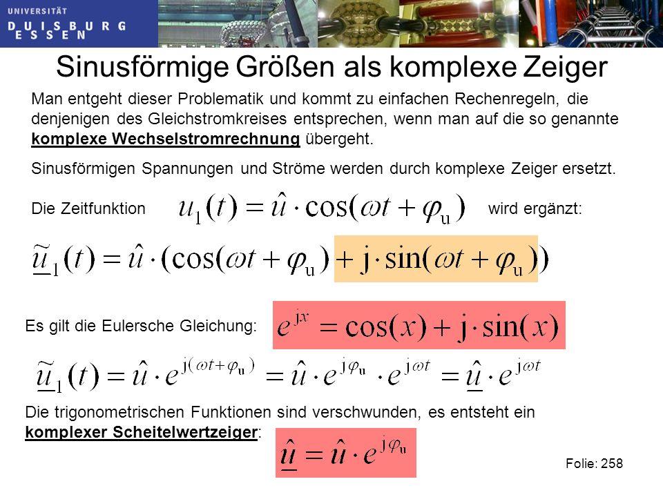 Sinusförmige Größen als komplexe Zeiger Man entgeht dieser Problematik und kommt zu einfachen Rechenregeln, die denjenigen des Gleichstromkreises entsprechen, wenn man auf die so genannte komplexe Wechselstromrechnung übergeht.
