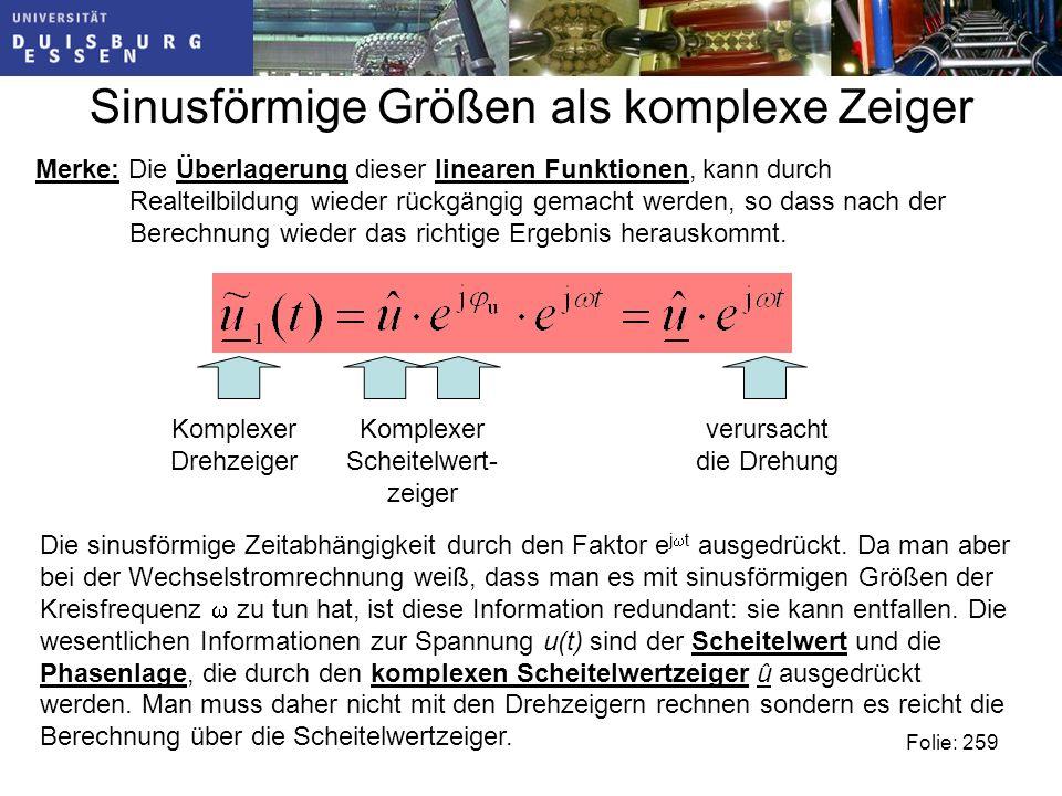 Sinusförmige Größen als komplexe Zeiger Merke: Die Überlagerung dieser linearen Funktionen, kann durch Realteilbildung wieder rückgängig gemacht werden, so dass nach der Berechnung wieder das richtige Ergebnis herauskommt.