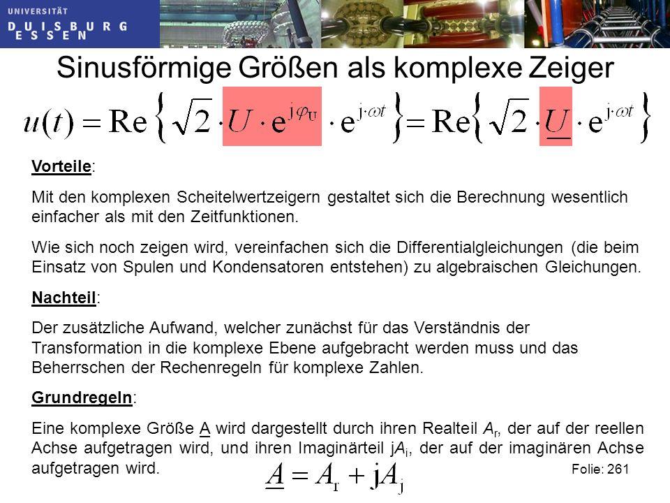 Sinusförmige Größen als komplexe Zeiger Vorteile: Mit den komplexen Scheitelwertzeigern gestaltet sich die Berechnung wesentlich einfacher als mit den Zeitfunktionen.