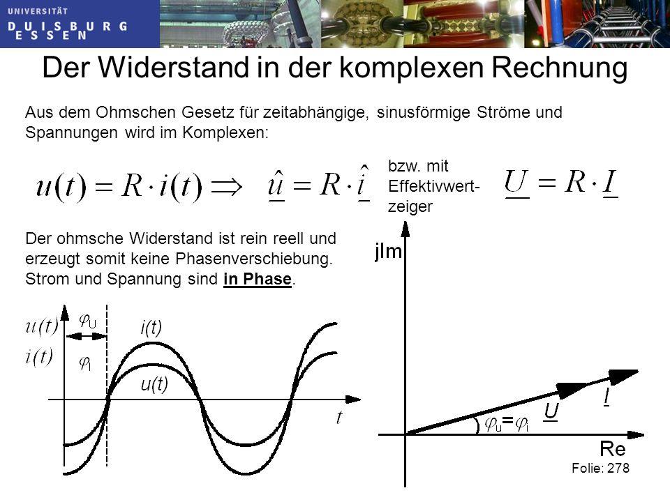 Der ohmsche Widerstand ist rein reell und erzeugt somit keine Phasenverschiebung.
