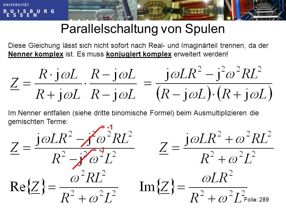 Parallelschaltung von Spulen Diese Gleichung lässt sich nicht sofort nach Real- und Imaginärteil trennen, da der Nenner komplex ist.