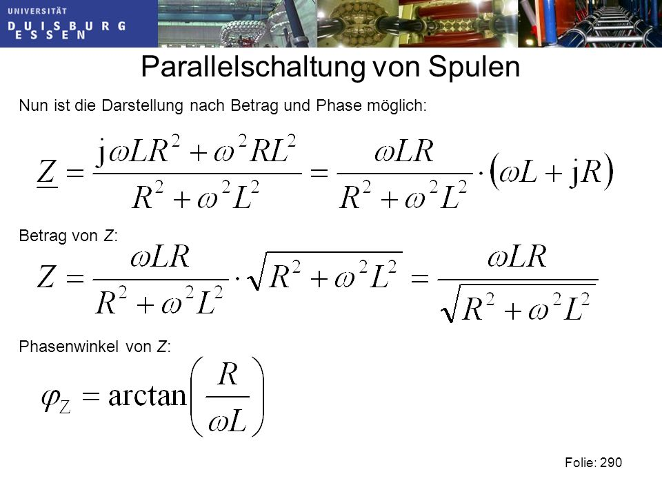 Parallelschaltung von Spulen Nun ist die Darstellung nach Betrag und Phase möglich: Folie: 290 Betrag von Z: Phasenwinkel von Z: