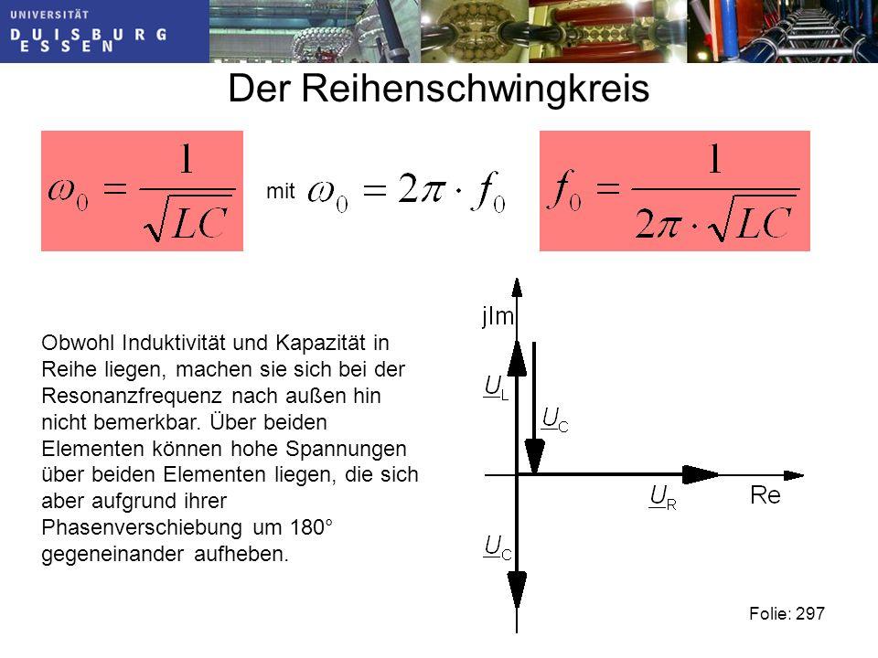 Der Reihenschwingkreis mit Obwohl Induktivität und Kapazität in Reihe liegen, machen sie sich bei der Resonanzfrequenz nach außen hin nicht bemerkbar.