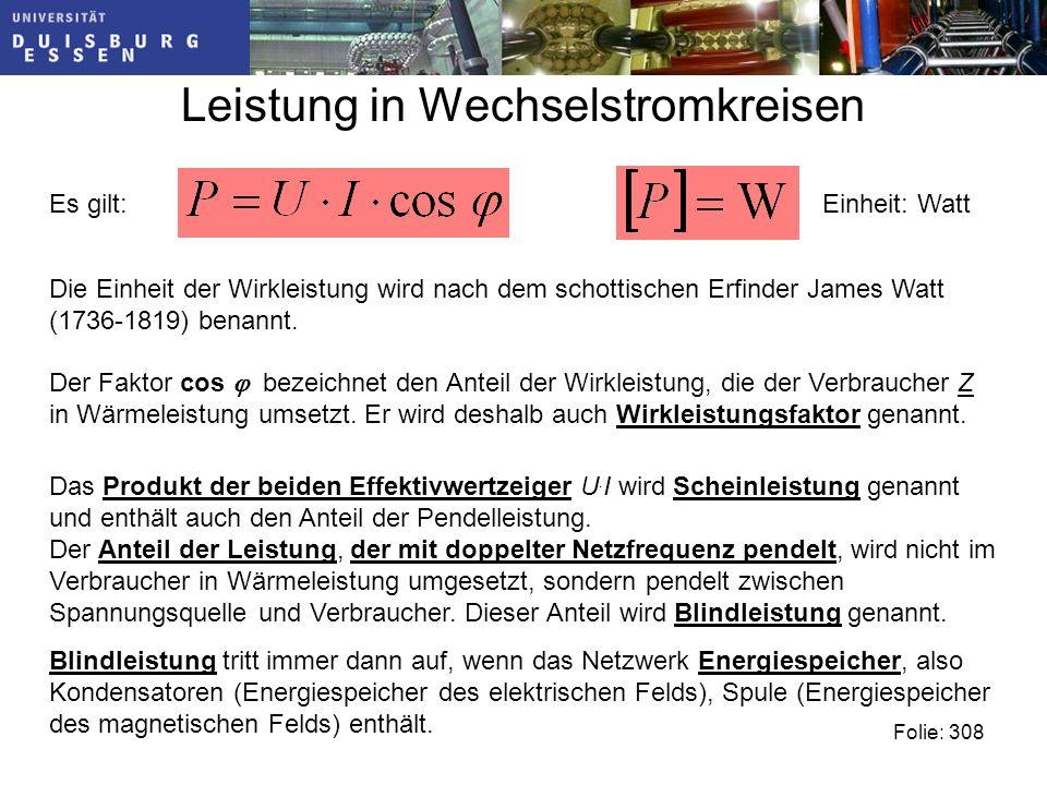 Leistung in Wechselstromkreisen Die Einheit der Wirkleistung wird nach dem schottischen Erfinder James Watt (1736-1819) benannt.