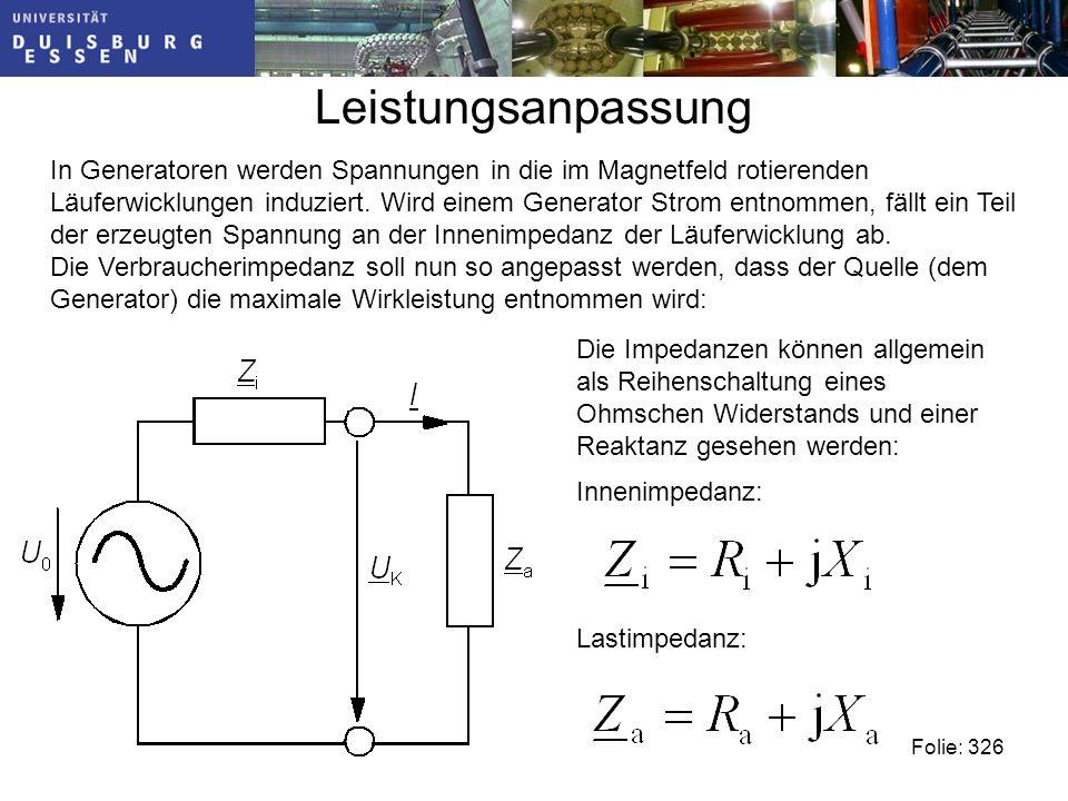Leistungsanpassung Folie: 326 In Generatoren werden Spannungen in die im Magnetfeld rotierenden Läuferwicklungen induziert.