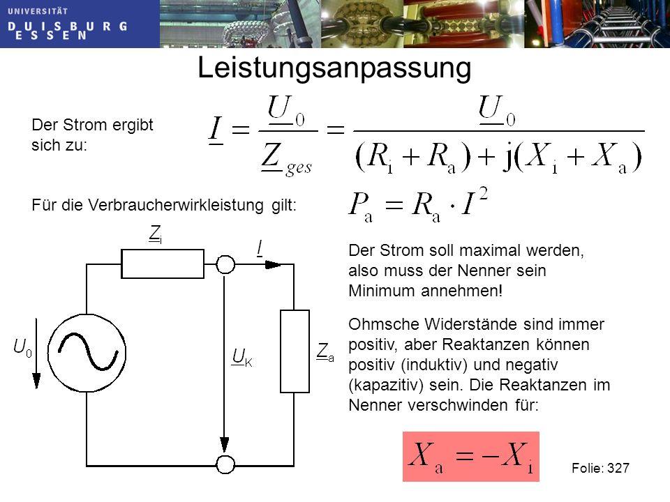 Leistungsanpassung Folie: 327 Der Strom ergibt sich zu: Ohmsche Widerstände sind immer positiv, aber Reaktanzen können positiv (induktiv) und negativ (kapazitiv) sein.