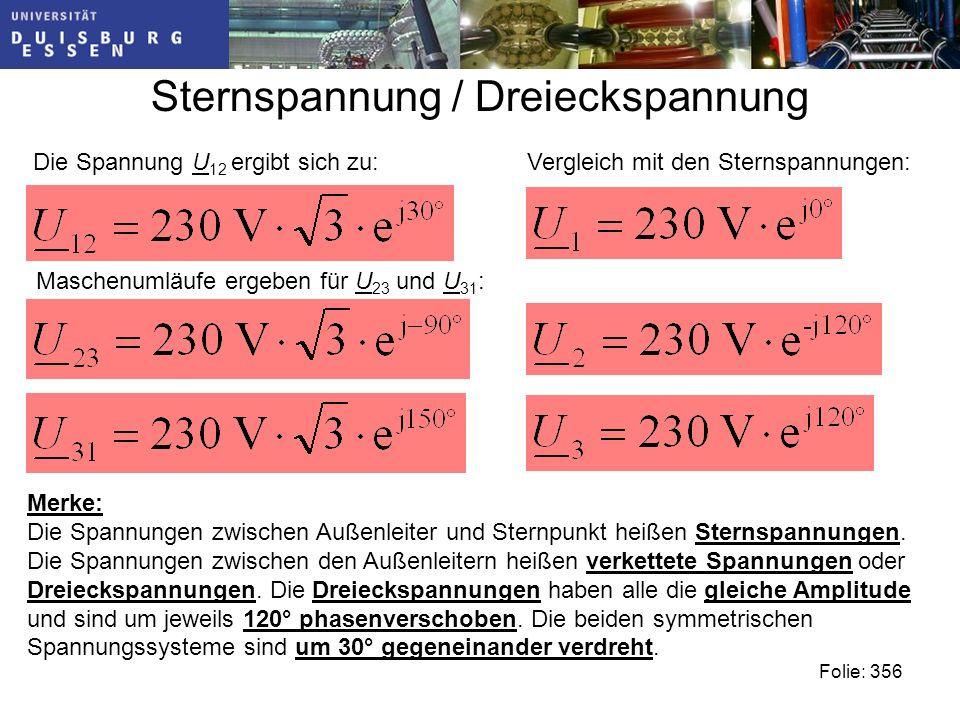 Sternspannung / Dreieckspannung Folie: 356 Maschenumläufe ergeben für U 23 und U 31 : Merke: Die Spannungen zwischen Außenleiter und Sternpunkt heißen Sternspannungen.