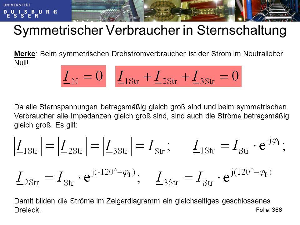 Symmetrischer Verbraucher in Sternschaltung Folie: 366 Merke: Beim symmetrischen Drehstromverbraucher ist der Strom im Neutralleiter Null.