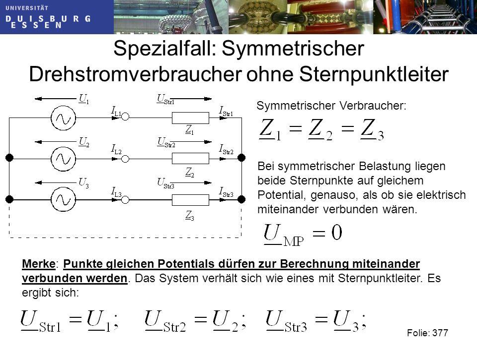 Spezialfall: Symmetrischer Drehstromverbraucher ohne Sternpunktleiter Symmetrischer Verbraucher: Merke: Punkte gleichen Potentials dürfen zur Berechnung miteinander verbunden werden.