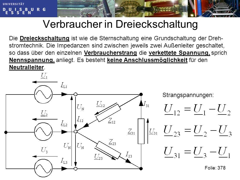 Verbraucher in Dreieckschaltung Folie: 378 Die Dreieckschaltung ist wie die Sternschaltung eine Grundschaltung der Dreh- stromtechnik.