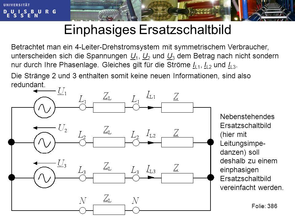 Einphasiges Ersatzschaltbild Folie: 386 Betrachtet man ein 4-Leiter-Drehstromsystem mit symmetrischem Verbraucher, unterscheiden sich die Spannungen U 1, U 2 und U 3 dem Betrag nach nicht sondern nur durch Ihre Phasenlage.