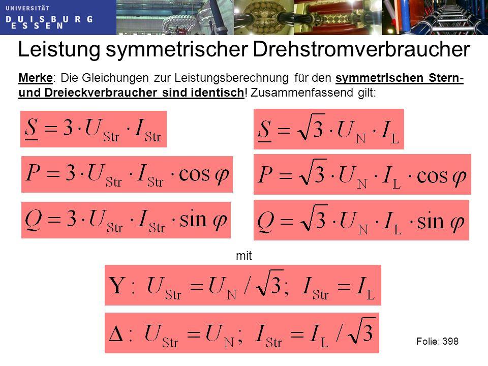 Leistung symmetrischer Drehstromverbraucher Merke: Die Gleichungen zur Leistungsberechnung für den symmetrischen Stern- und Dreieckverbraucher sind identisch.