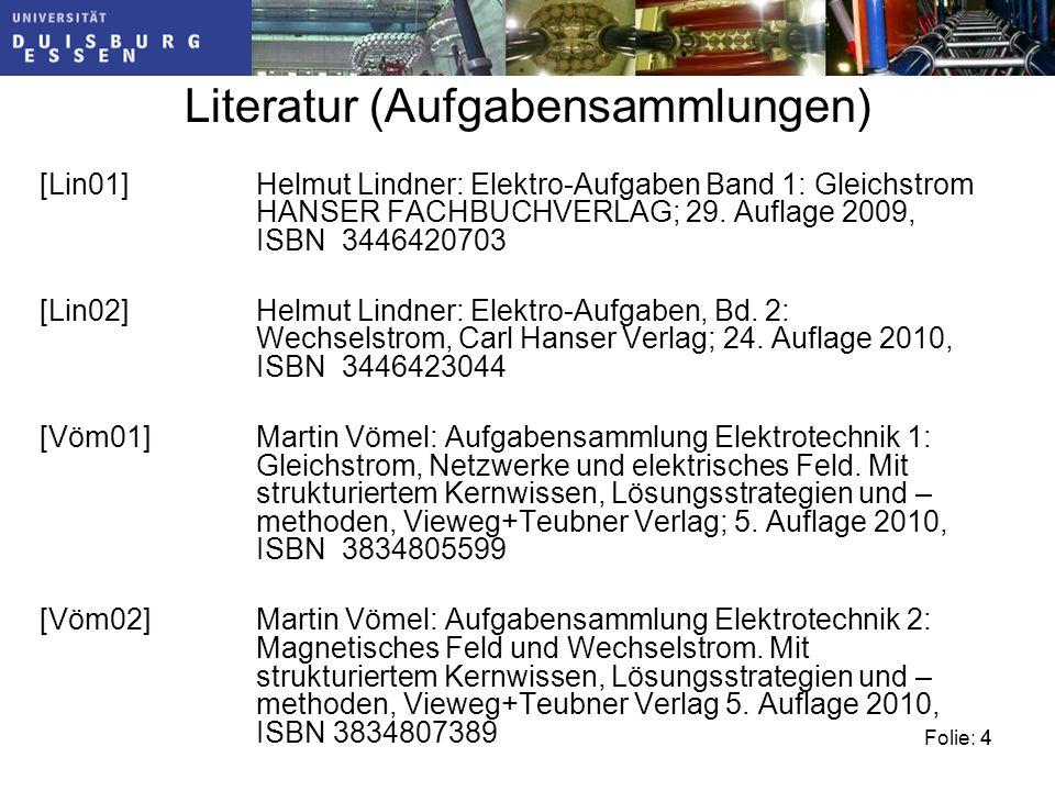 Folie: 44 Literatur (Aufgabensammlungen) [Lin01]Helmut Lindner: Elektro-Aufgaben Band 1: Gleichstrom HANSER FACHBUCHVERLAG; 29.