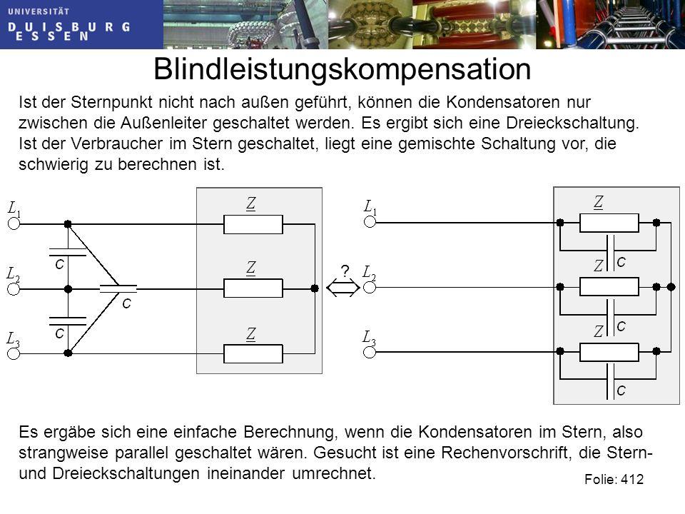 Blindleistungskompensation Folie: 412 Ist der Sternpunkt nicht nach außen geführt, können die Kondensatoren nur zwischen die Außenleiter geschaltet werden.