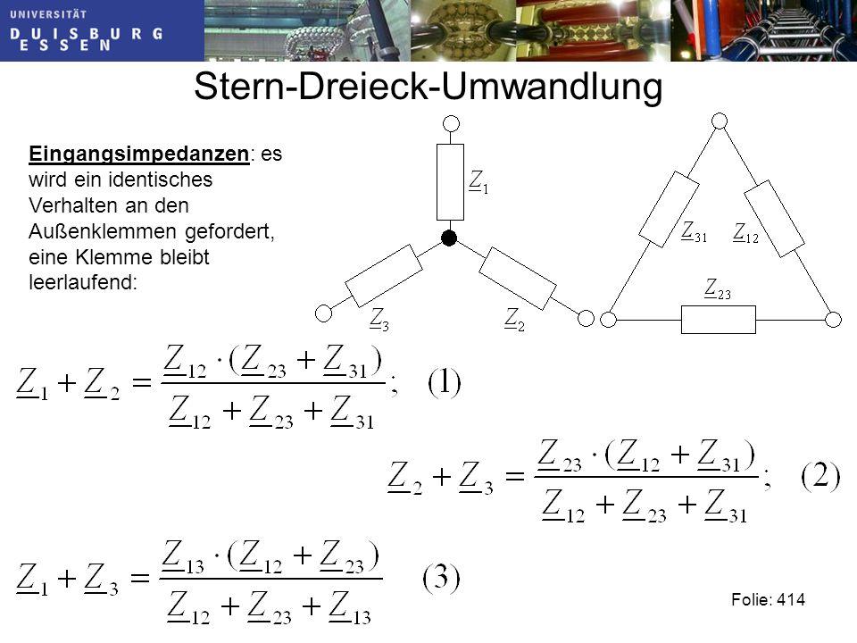 Stern-Dreieck-Umwandlung Folie: 414 Eingangsimpedanzen: es wird ein identisches Verhalten an den Außenklemmen gefordert, eine Klemme bleibt leerlaufend: