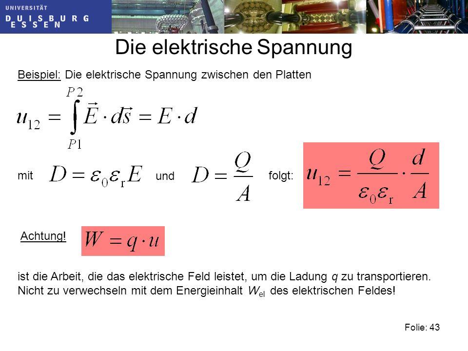 Folie: 43 Die elektrische Spannung Beispiel: Die elektrische Spannung zwischen den Platten mit und folgt: Achtung.