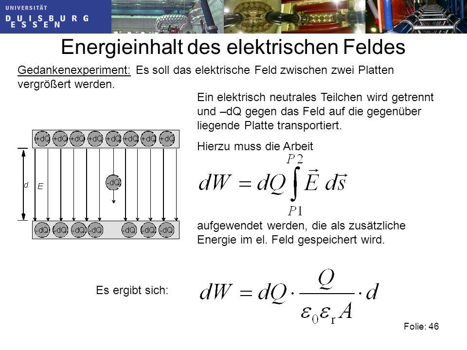 Folie: 46 Energieinhalt des elektrischen Feldes Gedankenexperiment: Es soll das elektrische Feld zwischen zwei Platten vergrößert werden.