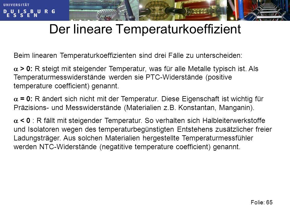 Folie: 65 Beim linearen Temperaturkoeffizienten sind drei Fälle zu unterscheiden: > 0: R steigt mit steigender Temperatur, was für alle Metalle typisch ist.