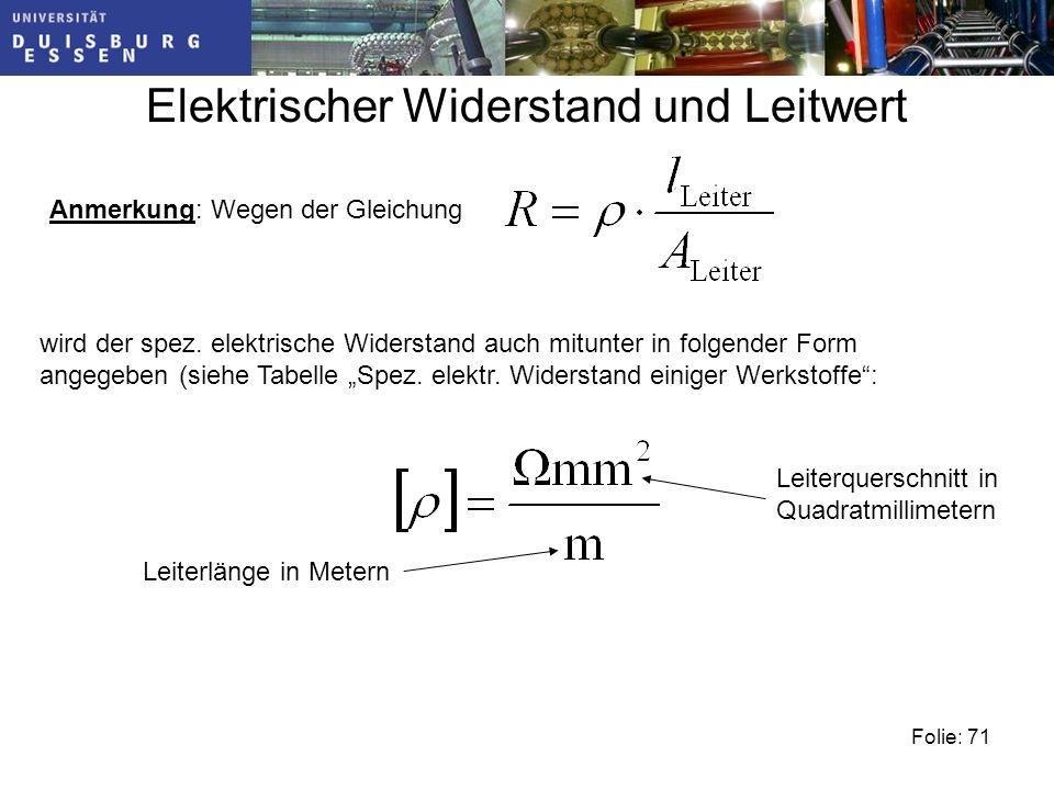 Folie: 71 Elektrischer Widerstand und Leitwert Anmerkung: Wegen der Gleichung wird der spez.