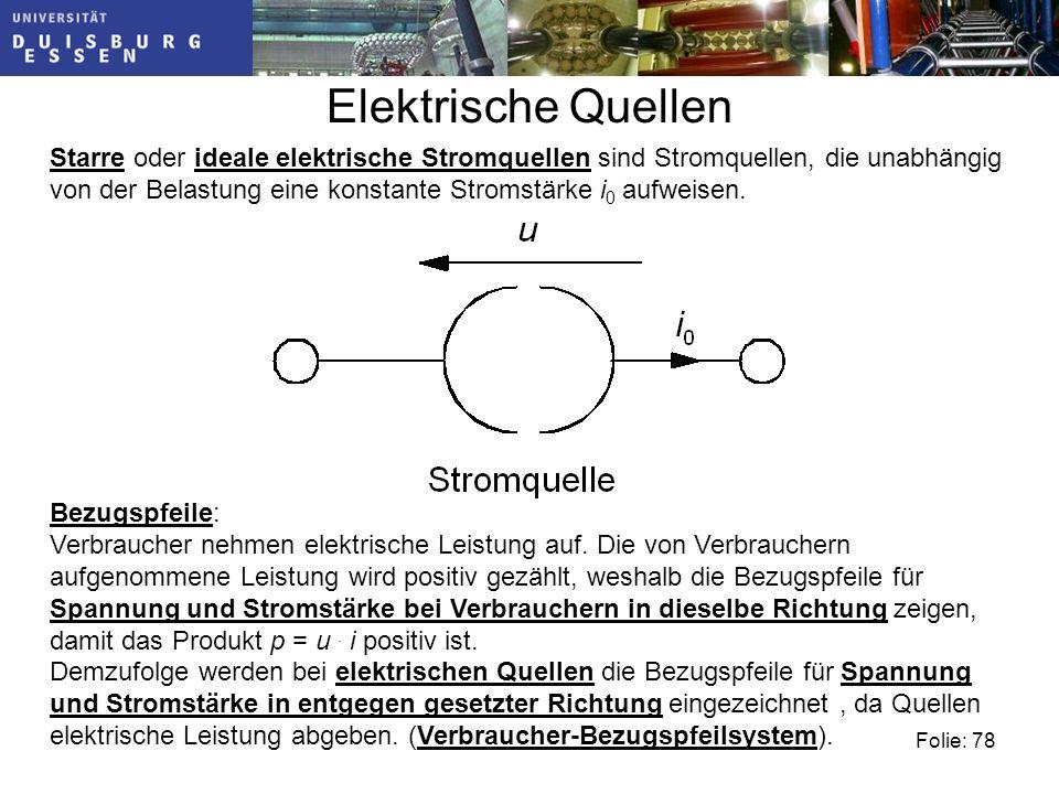 Folie: 78 Elektrische Quellen Starre oder ideale elektrische Stromquellen sind Stromquellen, die unabhängig von der Belastung eine konstante Stromstärke i 0 aufweisen.