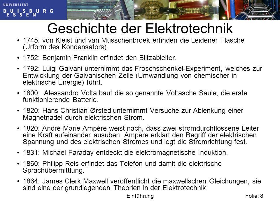 Folie: 8Einführung8 Geschichte der Elektrotechnik 1745: von Kleist und van Musschenbroek erfinden die Leidener Flasche (Urform des Kondensators).