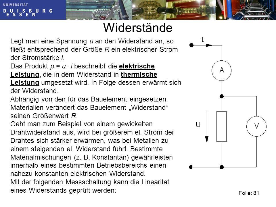 Folie: 81 Widerstände Legt man eine Spannung u an den Widerstand an, so fließt entsprechend der Größe R ein elektrischer Strom der Stromstärke i.
