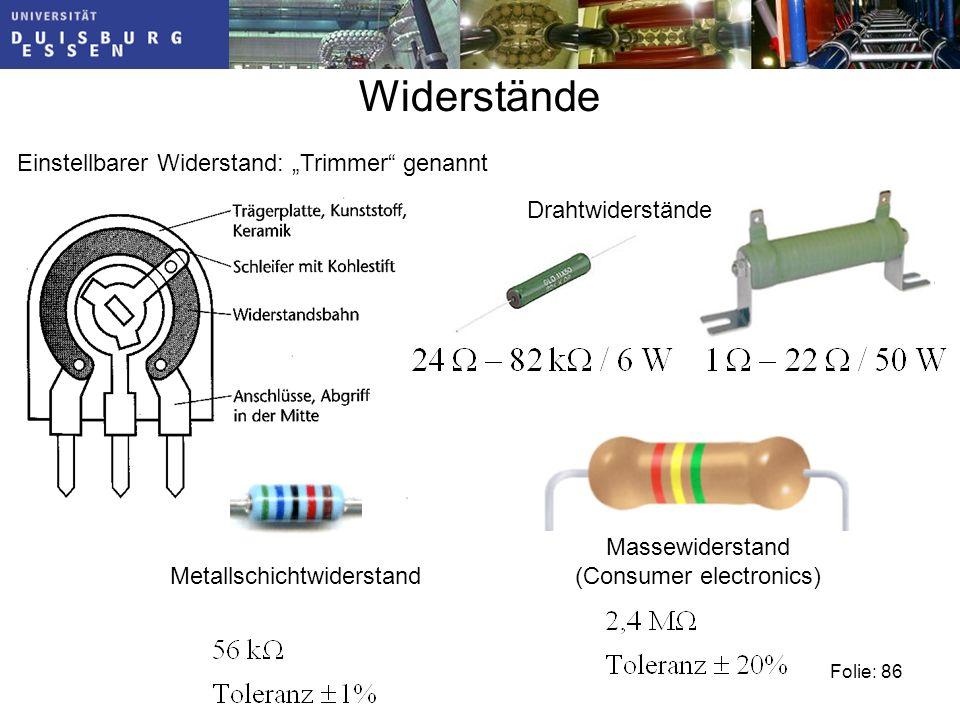 Folie: 86 Widerstände Einstellbarer Widerstand: Trimmer genannt Drahtwiderstände Massewiderstand (Consumer electronics) Metallschichtwiderstand