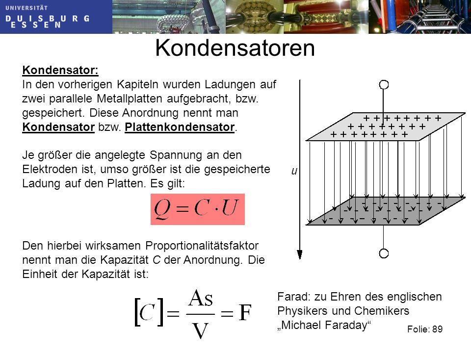 Kondensatoren Kondensator: In den vorherigen Kapiteln wurden Ladungen auf zwei parallele Metallplatten aufgebracht, bzw.