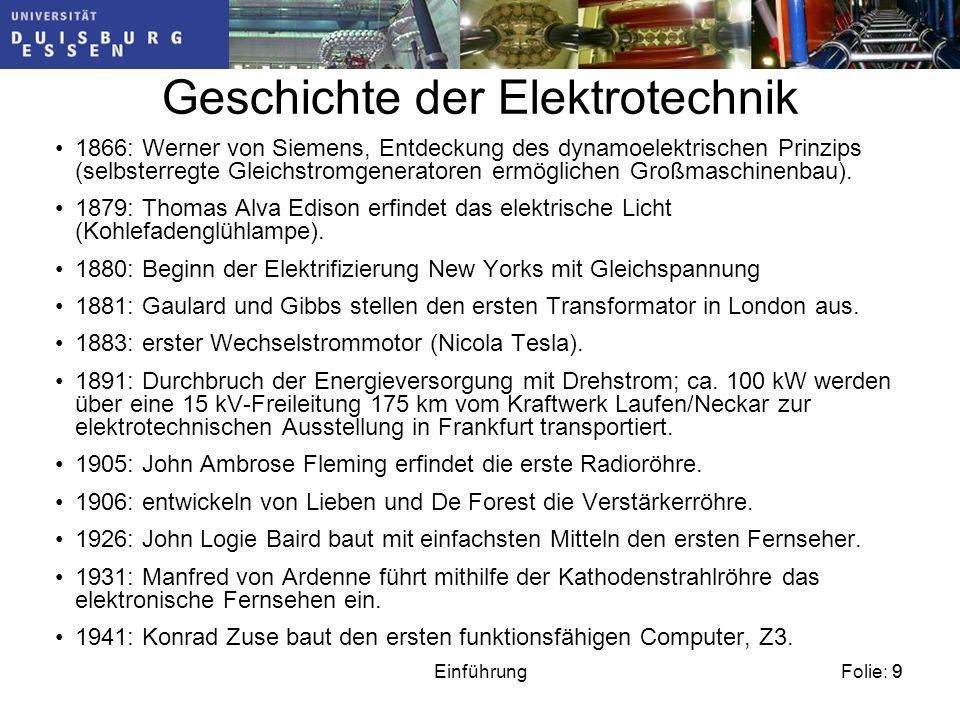 Folie: 9Einführung9 Geschichte der Elektrotechnik 1866: Werner von Siemens, Entdeckung des dynamoelektrischen Prinzips (selbsterregte Gleichstromgeneratoren ermöglichen Großmaschinenbau).