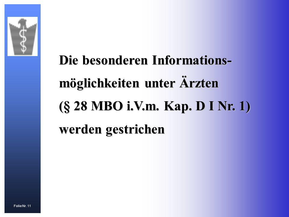 Folie Nr. 11 Die besonderen Informations- möglichkeiten unter Ärzten (§ 28 MBO i.V.m. Kap. D I Nr. 1) werden gestrichen