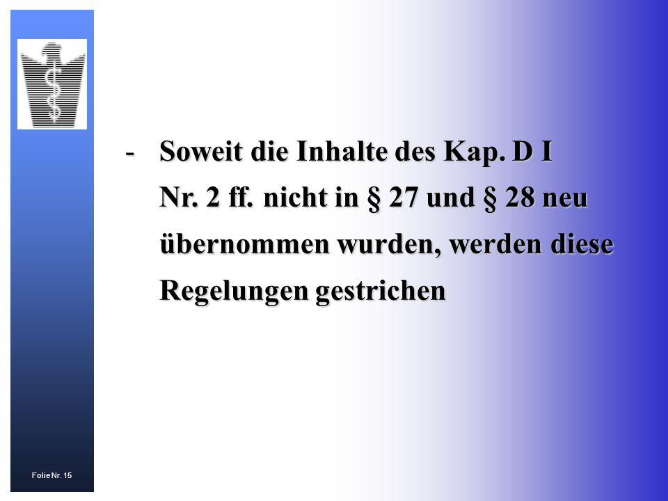 Folie Nr. 15 -Soweit die Inhalte des Kap. D I Nr. 2 ff. nicht in § 27 und § 28 neu übernommen wurden, werden diese Regelungen gestrichen