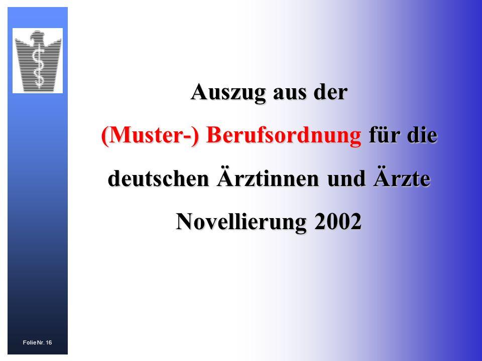 Folie Nr. 16 Auszug aus der (Muster-) Berufsordnung für die deutschen Ärztinnen und Ärzte Novellierung 2002