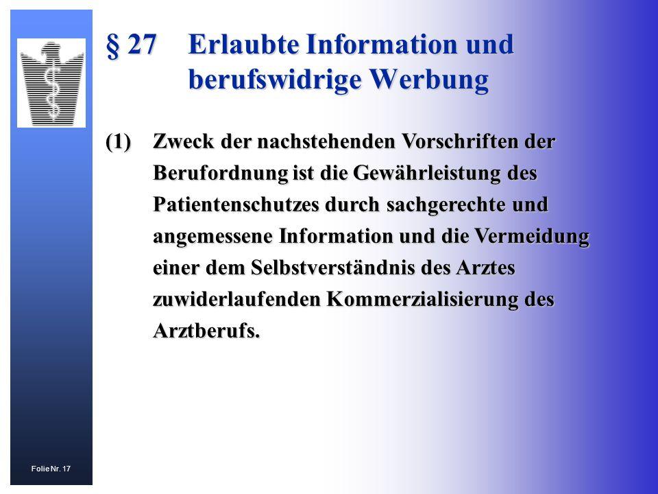 Folie Nr. 17 § 27Erlaubte Information und berufswidrige Werbung (1)Zweck der nachstehenden Vorschriften der Berufordnung ist die Gewährleistung des Pa