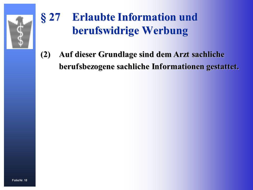 Folie Nr. 18 (2)Auf dieser Grundlage sind dem Arzt sachliche berufsbezogene sachliche Informationen gestattet. § 27Erlaubte Information und berufswidr