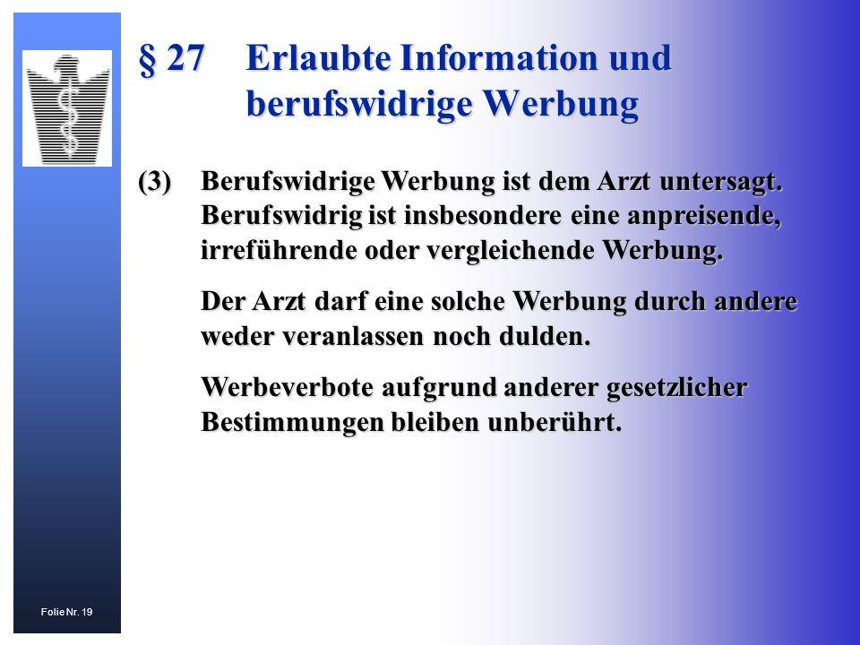 Folie Nr. 19 (3)Berufswidrige Werbung ist dem Arzt untersagt. Berufswidrig ist insbesondere eine anpreisende, irreführende oder vergleichende Werbung.