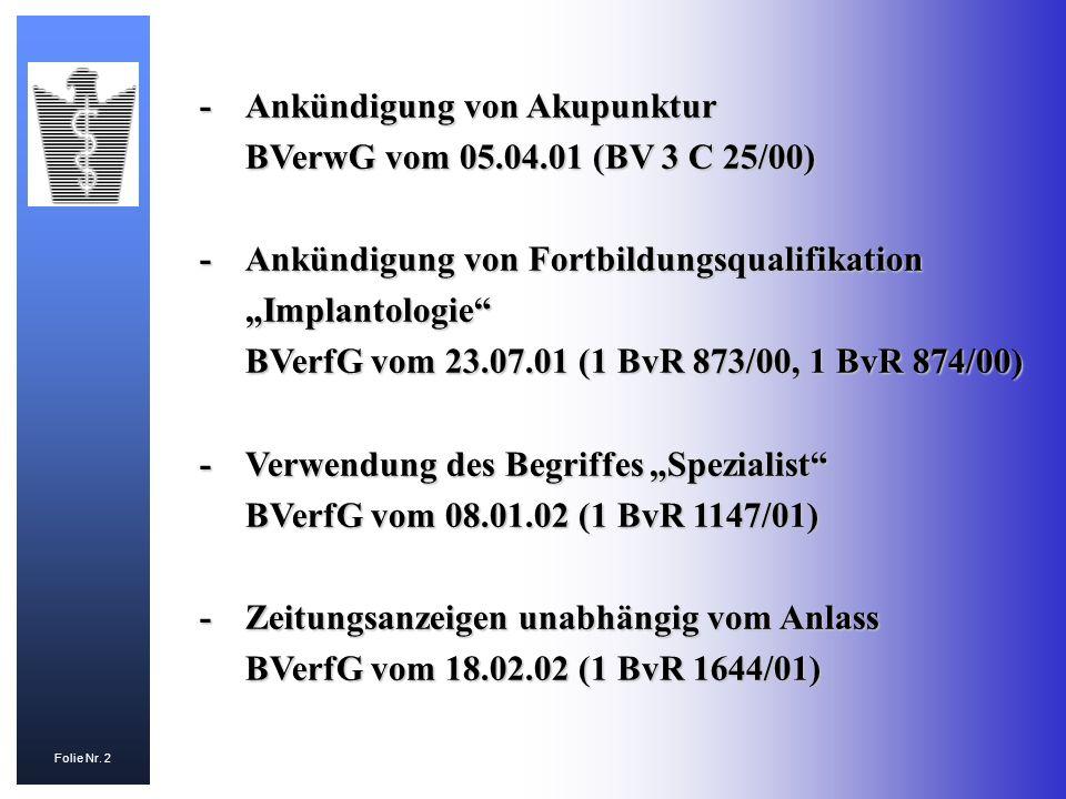 Folie Nr. 2 -Ankündigung von Akupunktur BVerwG vom 05.04.01 (BV 3 C 25/00) -Ankündigung von Fortbildungsqualifikation Implantologie BVerfG vom 23.07.0