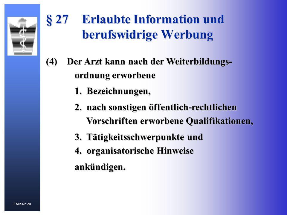 Folie Nr. 20 (4)Der Arzt kann nach der Weiterbildungs- ordnung erworbene 1. Bezeichnungen, 2. nach sonstigen öffentlich-rechtlichen Vorschriften erwor