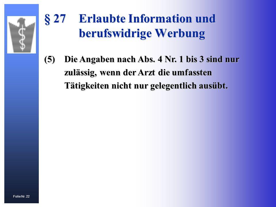 Folie Nr. 22 (5)Die Angaben nach Abs. 4 Nr. 1 bis 3 sind nur zulässig, wenn der Arzt die umfassten Tätigkeiten nicht nur gelegentlich ausübt. § 27Erla