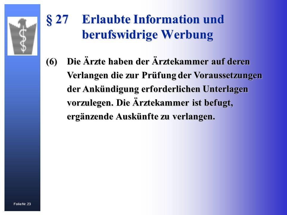 Folie Nr. 23 (6)Die Ärzte haben der Ärztekammer auf deren Verlangen die zur Prüfung der Voraussetzungen der Ankündigung erforderlichen Unterlagen vorz