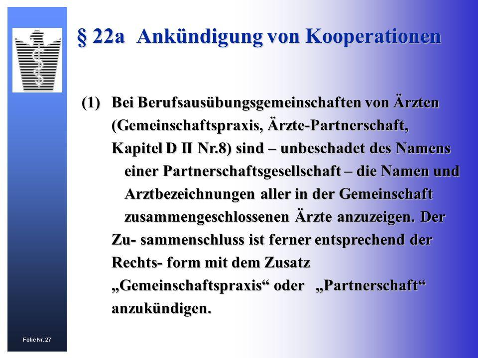 Folie Nr. 27 § 22aAnkündigung von Kooperationen (1)Bei Berufsausübungsgemeinschaften von Ärzten (Gemeinschaftspraxis, Ärzte-Partnerschaft, Kapitel D I